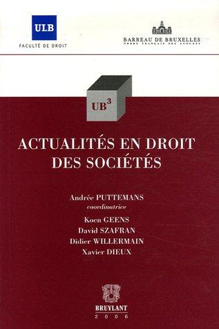 actualites en droit des societes: Andr�e Puttemans, David Szafran, Didier Willermain, Koen Geens, ...