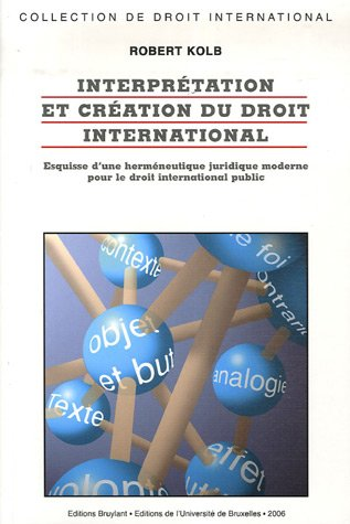 interprétation et création du droit international: Robert Kolb
