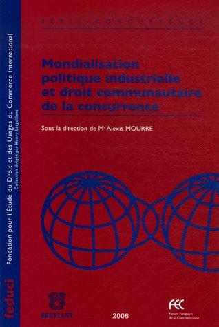 mondialisation politique industrielle et droit communautaire de la concurrence: Alexis Mourre, ...