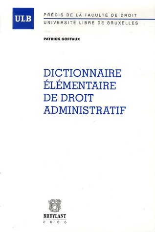 dictionnaire élémentaire de droit administratif: Patrick Goffaux