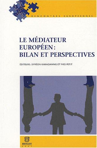 le médiateur européen : bilan et perspectives: Loïc Grard, Robert Kovar, Syméon ...