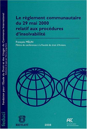 Le règlement communautaire du 29 mai 2000 relatif aux procédures d'insolvabilité - François Mélin