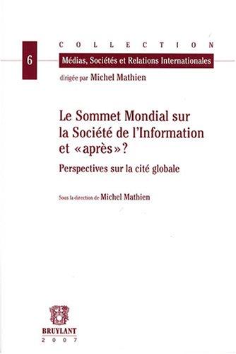le sommet mondial sur la societe de l'information. et apres?: Michel Mathien