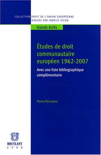 études de droit communautaire européen 1962-2007: Pierre Pescatore