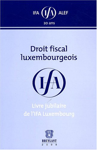 9782802725718: Droit fiscal luxembourgeois : Livre jubilataire de l'IFA Luxembourg