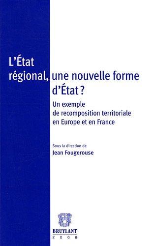 9782802725916: L'Etat régional, une nouvelle forme d'Etat ? : Un exemple de recomposition territoriale en Europe et en France