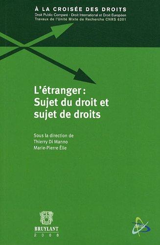 l'étranger : sujet du droit et sujet de droits: Marie-Pierre Elie, Thierry Di Manno