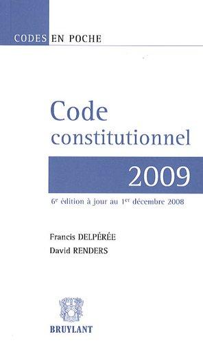 code constitutionnel 2009 (6e édition): David Renders, Francis Delpérée