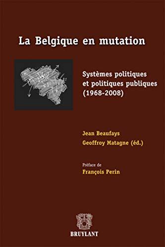 """""""la Belgique en mutation ; systèmes politiques et politiques publiques (1968-2008)&quot..."""