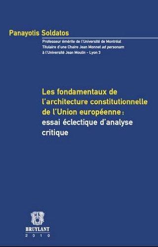 Les fondamentaux de l'architecture constitutionnelle de l'Union européenne: essai éclectique d'analyse critique (9782802728757) by Panayotis Soldatos