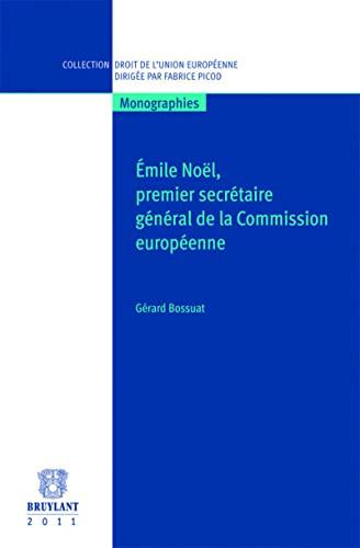 Emile Noël, premier secrétaire de la Commission européenne: G�rard Bossuat