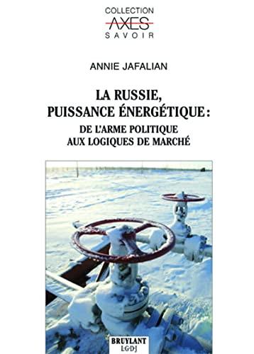 la Russie, puissance énergetique : de l'arme politique aux logiques de marché: ...