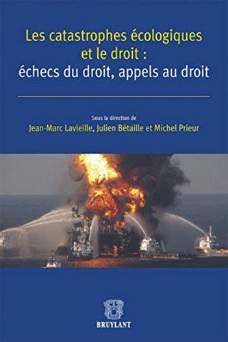 Les catastrophes écologiques et le droit: échecs du droit, appels au droit Lavieille, Jean-marc; ...