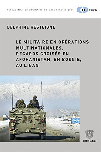 le militaire en opérations multinationales ; regards croises en Afghanistan, en Bosnie , au ...