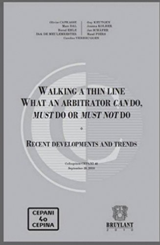 Walking a Thin Line: What an Arbitrator Can Do, Must Do or Must Not Do: Recent Developments and ...