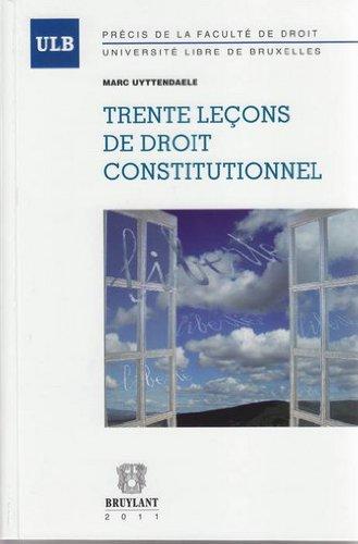 Trente leçons de droit constitutionnel: Marc Uyttendaele
