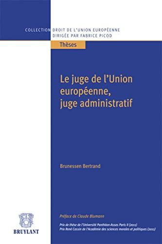 le juge de l'Union Européenne, juge administratif: Bertrand Brunessen