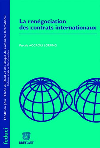 la renégociation des contrats internationaux: Christian Accaoui, Pascale Accaoui Lorfing
