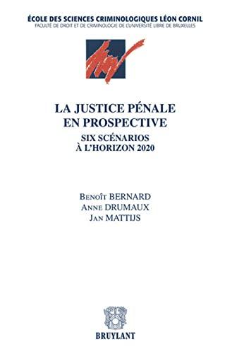 la justice pénale en prospective ; six scénarios à l'horizon 2020: A ...