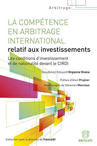 La compétence en arbitrage international relatif aux investissements : Les conditions ...