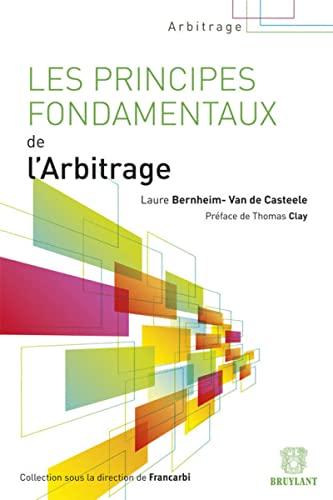 Les principes fondamentaux de l'arbitrage: Laure Bernheim-Van de Casteele