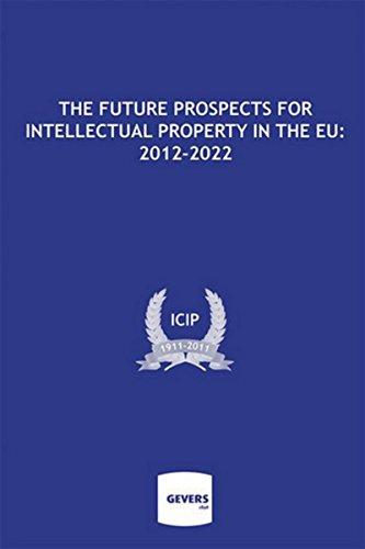 The Future Prospects for Intellectual Property in the EU: 2012-2022: Emmanuel Cornu, Florent Gevers