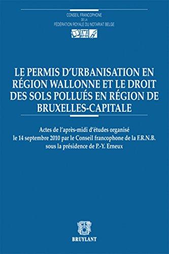 Le permis d'urbanisation en région wallonne et le droit des sols polluÃ&...
