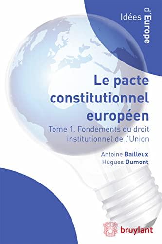 Droit Institutionnel de l'Union Europeenne, le Pacte Constitutionnel Europeen en Contexte: ...