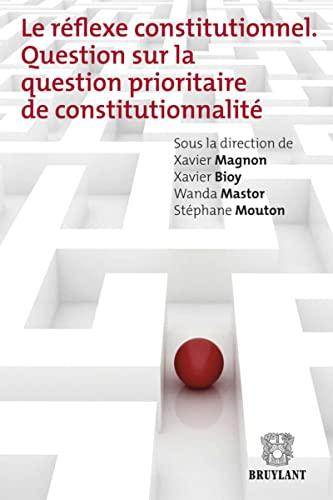 9782802737155: Le réflexe constitutionnel : Question sur la question prioritaire de constitutionnalité