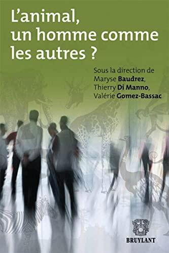 L'animal, un homme comme les autres ?: Maryse Baudrez, Thierry Di Mano, Val�rie Gomez-Bassac