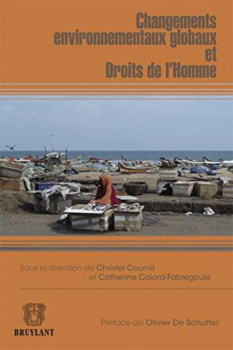 Changements environnementaux globaux et Droits de l'Homme: Catherine Colard-Fabregoule, ...