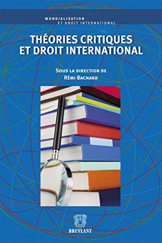 Theories critiques et droit international: Bachand Remi (Dir)