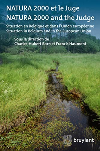 Natura 2000 et le Juge / Natura 2000 and the Judge: Situation en Belgique et dans L'union...