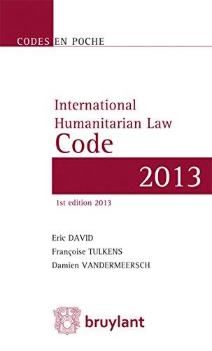 International Humanitarian Law Code: Texts Up to 1 June 2013 (Codes en Poche): David, Eric; Tulkens...