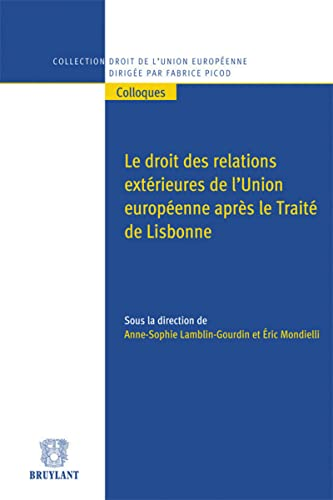 9782802740902: Le droit des relations extérieures de l'Union européenne après le Traité de Lisbonne