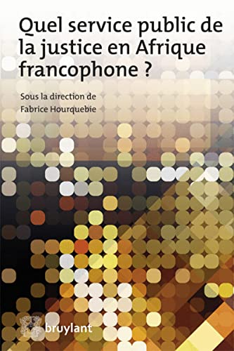 Quel service public de la justice en afrique francophone?: Fabrice Hourquebie