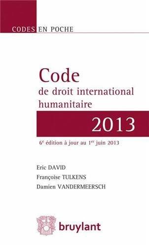 CODE DE DROIT INTERNATIONAL HUMANITAIRE: DAVID 6E ED 2013