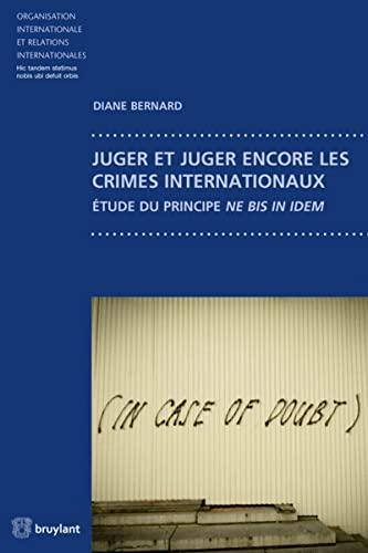 JUGER ET JUGER ENCORE LES CRIMES INTERNA: BERNARD 1RE ED 2014