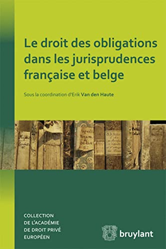Le droit des obligations dans les jurisprudences francaise et belge: Erik Van Den Haute
