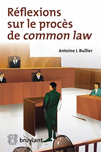 REFLEXIONS SUR LE PROCES DE COMMON LAW: BULLIER 1RE ED 2015
