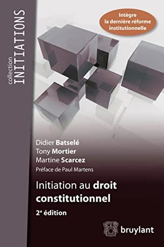 Initiation au droit constitutionnel: Didier Batselé, Martine Scarcez, Tony Mortier