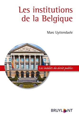 INSTITUTIONS DE LA BELGIQUE (LES): UYTTENDAELE MARC
