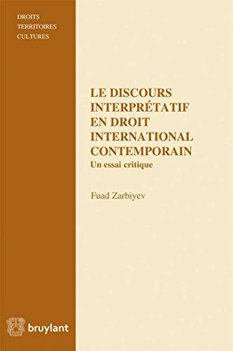 Le discours interprétatif en droit international contemporain : Un essai critique