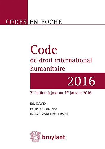 CODE DE DROIT INTERNATIONAL HUMANITAIRE: DAVID 7E ED 2016