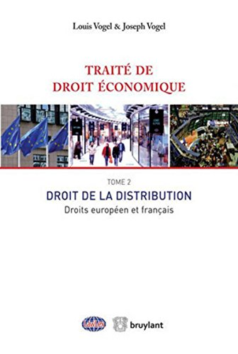 Traite de Droit Economique T2 : Droit de la Distribution Droits Europeen et Français