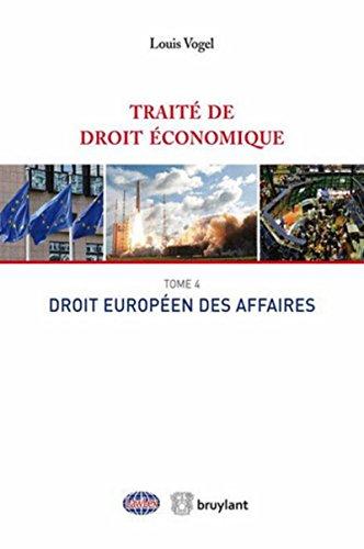 Traité de droit économique : Tome 4, Droit européen des affaires: Vogel, Louis