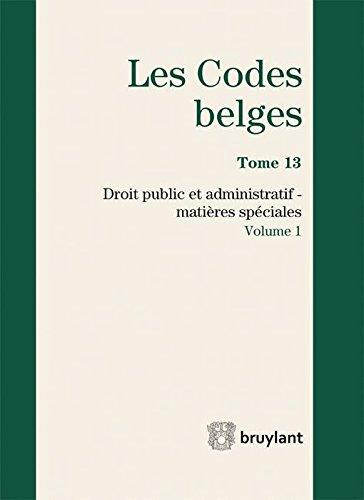Codes belges : Tome 13. Droit public et administratif, matières spéciales