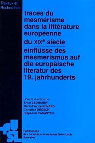 9782802801399: Traces du mesmerisme dans les litteratures europeennes du XIXe siecle: Actes du colloque international organise les 9 et 10 novembre 1999 = ... 1999 (Travaux et recherches) (French Edition)