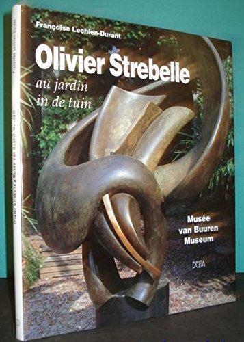 9782802901471: Olivier Strebelle au jardin, in de tuin. Musee van Buuren: Retrospective 1960 - 2000 (French, Belgian)