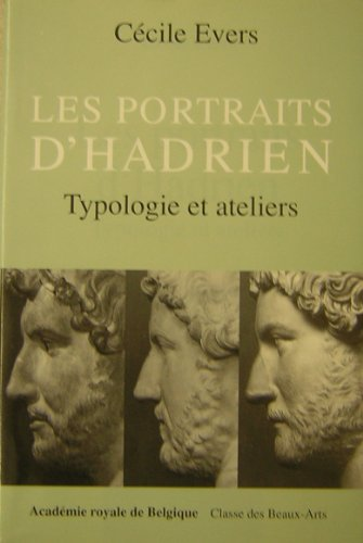 9782803101184: Les portraits d' Hadrien. Typologie et ateliers. (=Impression decidee le 7 novembre 1991. Memoire de la Classe des Beaux-Arts, Collection in-8°, 3e Serie; Tome VII, 1994).